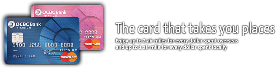 OCBC Titanium Credit Card - the card that takes you places. Earn up to 2.5x air miles overseas & locally.